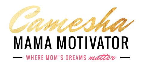 Camesha – Mama Motivator