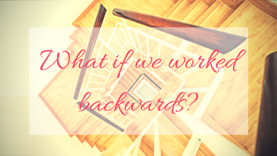 What if we worked backwards-
