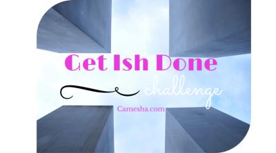 Get Ish Done Challenge