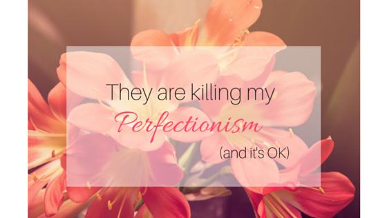 killing my perfectionism