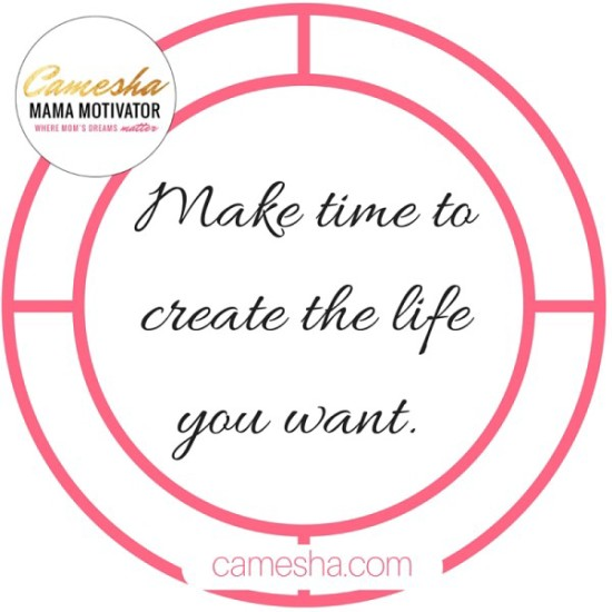 make time to create the life you want