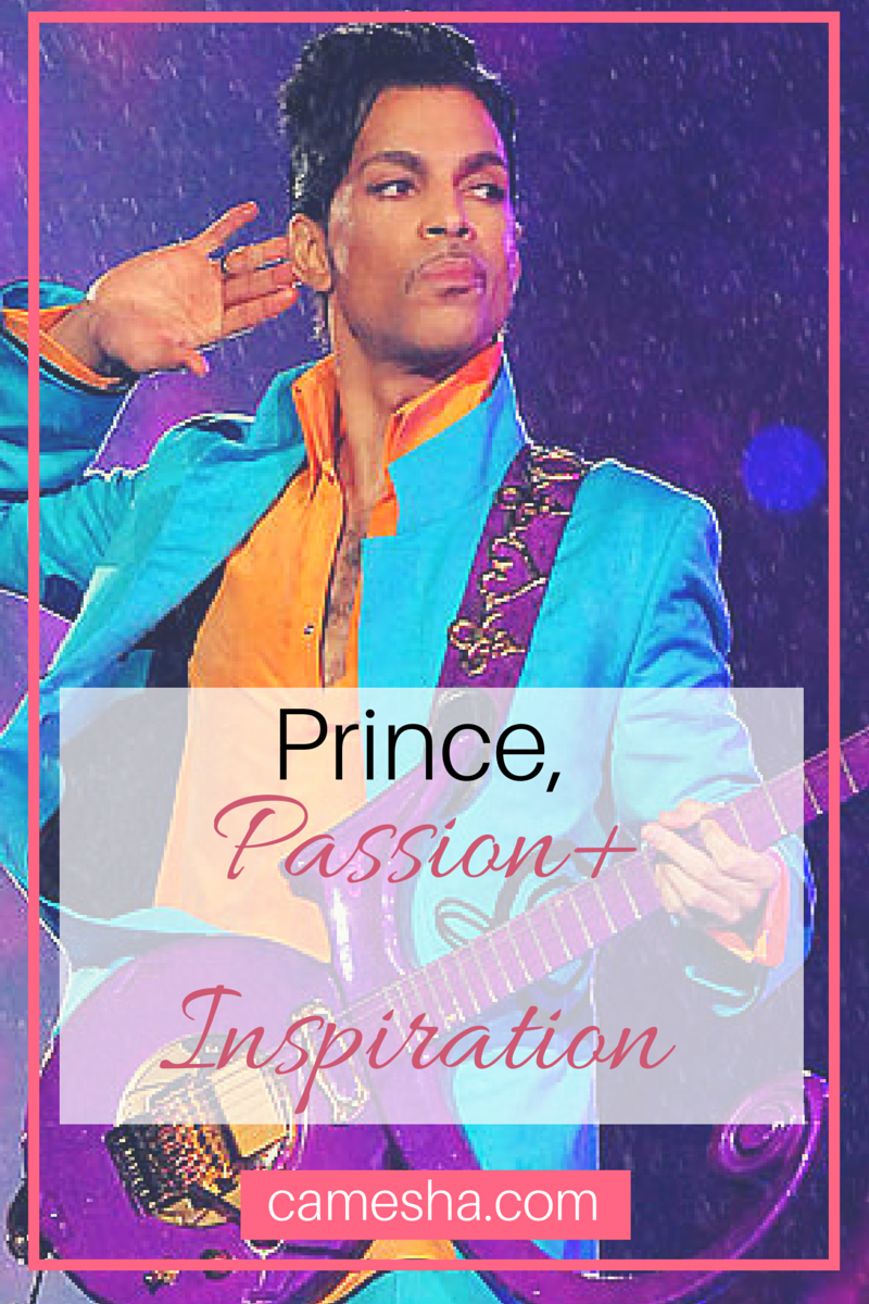 Prince is gone. Let his passion be your inspiration.