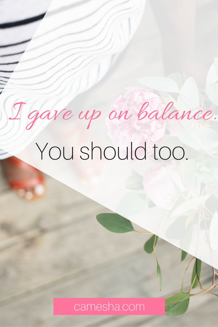 Trying to find work life balance. You should probably try this instead. I gave up on balance.